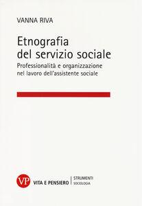 Libro Etnografia del servizio sociale. Professionalità e organizzazione nel lavoro dell'assistente sociale Vanna Riva