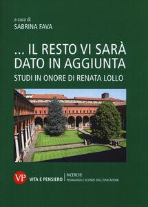 Foto Cover di ...Il resto vi sarà dato in aggiunta. Studi in onore di Renata Lollo, Libro di  edito da Vita e Pensiero