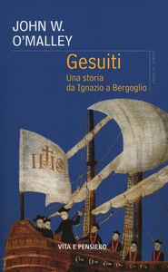 Foto Cover di Gesuiti. Una storia da Ignazio a Bergoglio, Libro di John W. O'Malley, edito da Vita e Pensiero