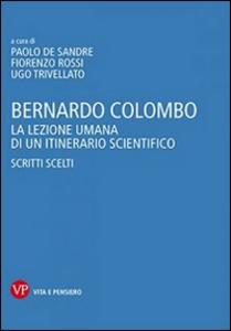 Libro Bernardo Colombo. La lezione umana di un itinerario scientifico. Scritti scelti