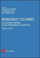 Bernardo Colombo. La lezione umana di un itinerario scientifico. Scritti scelti