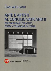 Libro Arte e artisti al Concilio Vaticano II. Preparazione, dibattito, prima attuazione in Italia Giancarlo Santi