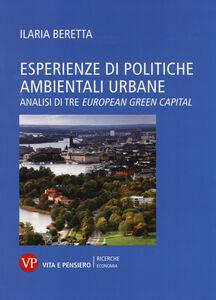 Libro Esperienze di politiche ambientali urbane. Analisi di tre european green capital Ilaria Beretta