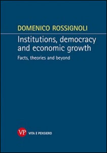 Libro Institutions, democracy and economic growth. Facts, theories and beyond Domenico Rossignoli