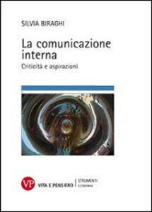 Foto Cover di La comunicazione interna. Criticità e aspirazioni, Libro di Silvia Biraghi, edito da Vita e Pensiero