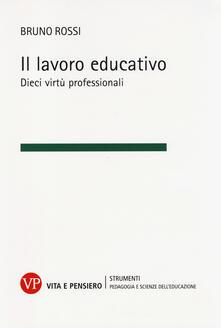 Il lavoro educativo. Dieci virtù professionali.pdf