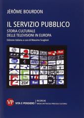 Il servizio pubblico. Storia culturale delle televisioni in Europa
