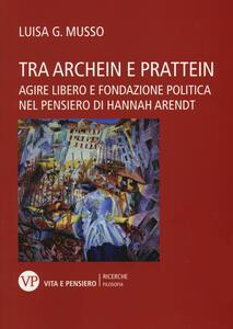 Tra Archein e Prattein. Agire libero e fondazione politica nel pensiero di Hannah Arendt