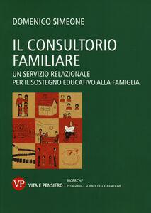 Libro Il consultorio familiare. Un servizio relazionale per il sostegno educativo alla famiglia Domenico Simeone