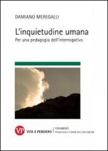 Foto Cover di L' inquietudine umana. Per una pedagogia dell'interrogativo, Libro di Damiano Meregalli, edito da Vita e Pensiero