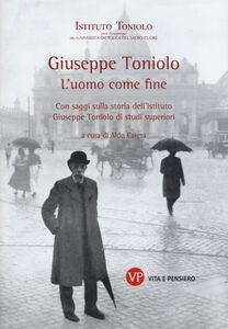 Libro Giuseppe Toniolo. L'uomo come fine. Con saggi sulla storia dell'Istituto Giuseppe Toniolo di studi superiori