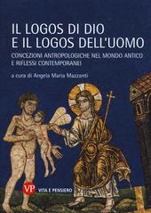 Il logos di Dio e il logos dell'uomo. Concezioni antropologiche nel mondo antico e riflessi contemporanei