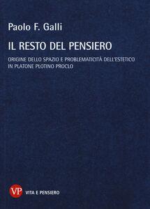 Libro Il resto del pensiero. Origine dello spazio e problematicità dell'estetico in Platone Plotino Proclo Paolo F. Galli