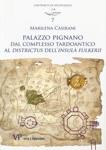 Libro Palazzo Pignano. Dal complesso tardoantico al «Districtus» dell'«Insula fulkerii» Marilena Casirani