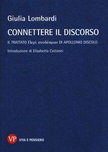 Libro Connettere il discorso. Il trattato Peri syndesmôn di Apollonio Discolo Giulia Lombardi