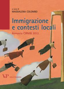 Immigrazione e contesti locali. Annuario CIRMiB 2013 - Maddalena Colombo - ebook