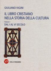 Il libro cristiano nella storia della cultura. Vol. 1: Dal I al VI secolo.