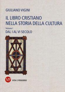 Il libro cristiano nella storia della cultura. Vol. 1: Dal I al VI secolo..pdf