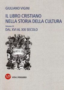 Il libro cristiano nella storia della cultura. Vol. 3: Dal XVI al XXI secolo. - Giuliano Vigini - copertina