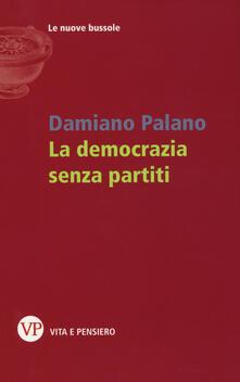 La democrazia senza partiti - Damiano Palano - copertina