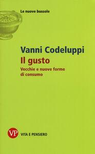 Libro Il gusto. Vecchie e nuove forme di consumo Vanni Codeluppi