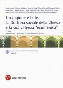 Libro Tra ragione e fede. La dottrina sociale della Chiesa e la sua valenza «ecumenica». Atti del Convegno internazionale (Milano, 10-11 marzo 2014)