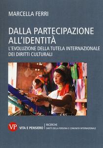 Libro Dalla partecipazione all'identità. L'evoluzione della tutela internazionale dei diritti culturali Marcella Ferri
