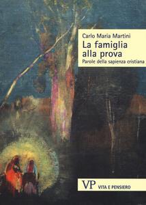 La famiglia alla prova. Parole della sapienza cristiana - Carlo Maria Martini - copertina