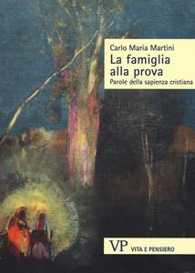 Libro La famiglia alla prova. Parole della sapienza cristiana Carlo Maria Martini