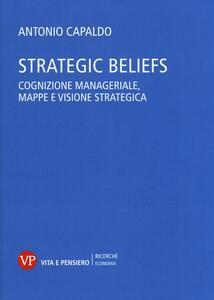 Strategic Beliefs. Cognizione manageriale, mappe e visione strategica