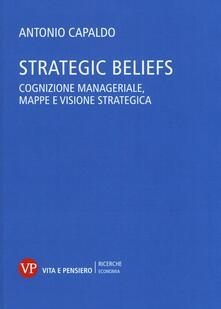Tegliowinterrun.it Strategic Beliefs. Cognizione manageriale, mappe e visione strategica Image