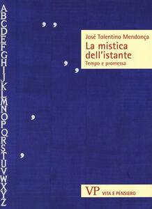 Libro La mistica dell'istante. Tempo e promessa José Tolentino Mendonça