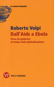 Libro Dall'AIDS a Ebola. Virus ed epidemie al tempo della globalizzazione Roberto Volpi
