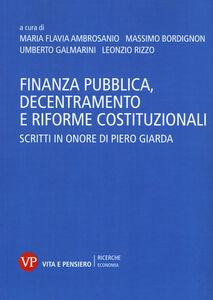 Foto Cover di Finanza pubblica, decentramento e riforme costituzionali. Scritti in onore di Piero Giarda, Libro di  edito da Vita e Pensiero