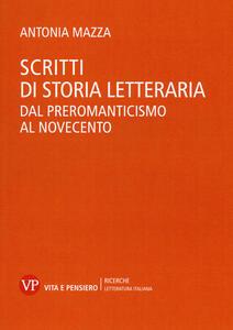 Scritti di storia letteraria. Dal preromanticismo al Novecento