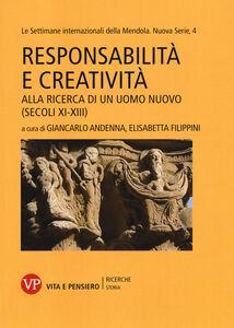 Libro Responsabilità e creatività. Alla ricerca di un uomo nuovo (secoli XI-XIII). Le settimane internazionali della Mendola. Nuova serie. Vol. 4