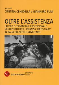 Oltre l'assistenza. Lavoro e formazione professionale negli istituti per l'infanzia «irregolare» in Italia tra Sette e Novecento