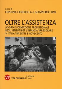 Libro Oltre l'assistenza. Lavoro e formazione professionale negli istituti per l'infanzia «irregolare» in Italia tra Sette e Novecento
