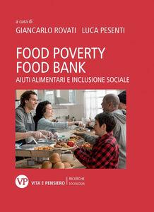 Foto Cover di Food poverty, food bank. Aiuti alimentari e inclusione sociale, Libro di  edito da Vita e Pensiero