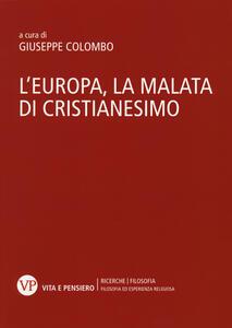 L' Europa, la malata di cristianesimo. Atti del Convegno nazionale (Milano, 5-6 novembre 2014)