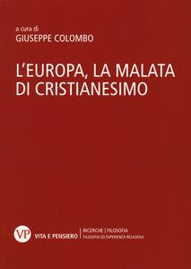 Libro L' Europa, la malata di cristianesimo. Atti del Convegno nazionale (Milano, 5-6 novembre 2014)