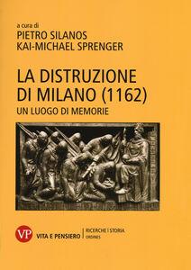 Foto Cover di La distruzione di Milano (1162). Un luogo di memorie, Libro di  edito da Vita e Pensiero