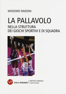 Libro La pallavolo. Nella struttura dei giochi sportivi e di squadra Massimo Dagioni