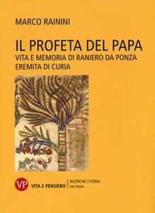 Foto Cover di Il profeta del papa. Vita e memoria di Raniero da Ponza, eremita di curia, Libro di Marco Rainini, edito da Vita e Pensiero