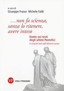 Foto Cover di «...non fa scïenza, sanza lo ritenere, avere inteso». Dante nei testi degli ultimi pontefici, Libro di  edito da Vita e Pensiero