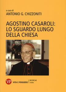 Agostino Casaroli: lo sguardo lungo della Chiesa