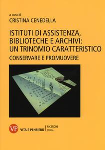 Istituti di assistenza, biblioteche e archivi: un trinomio caratteristico. Conservare e promuovere - copertina