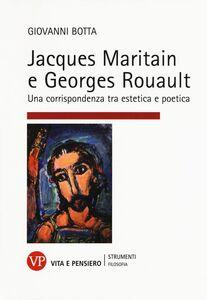 Foto Cover di Jacques Maritain e Georges Rouault. Una corrispondenza tra estetica e politica, Libro di Giovanni Botta, edito da Vita e Pensiero