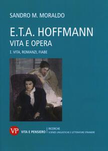 E. T. A. Hoffmann. Vita e opera. Vol. 1: Vita, romanzi, fiabe.