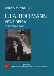 Foto Cover di E. T. A. Hoffmann. Vita e opera. Vol. 1: Vita, romanzi, fiabe., Libro di Sandro Moraldo, edito da Vita e Pensiero
